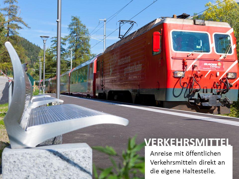 VERKEHRSMITTEL Anreise mit öffentlichen Verkehrsmitteln direkt an die eigene Haltestelle.
