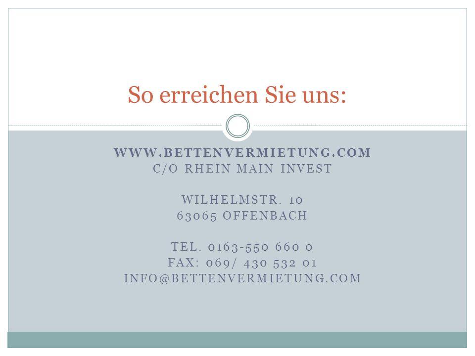 So erreichen Sie uns: www.bettenvermietung.com c/o Rhein Main Invest