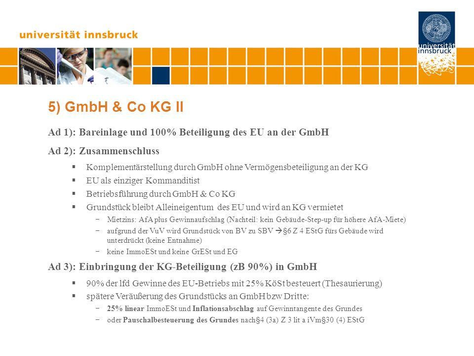 5) GmbH & Co KG II Ad 1): Bareinlage und 100% Beteiligung des EU an der GmbH. Ad 2): Zusammenschluss.