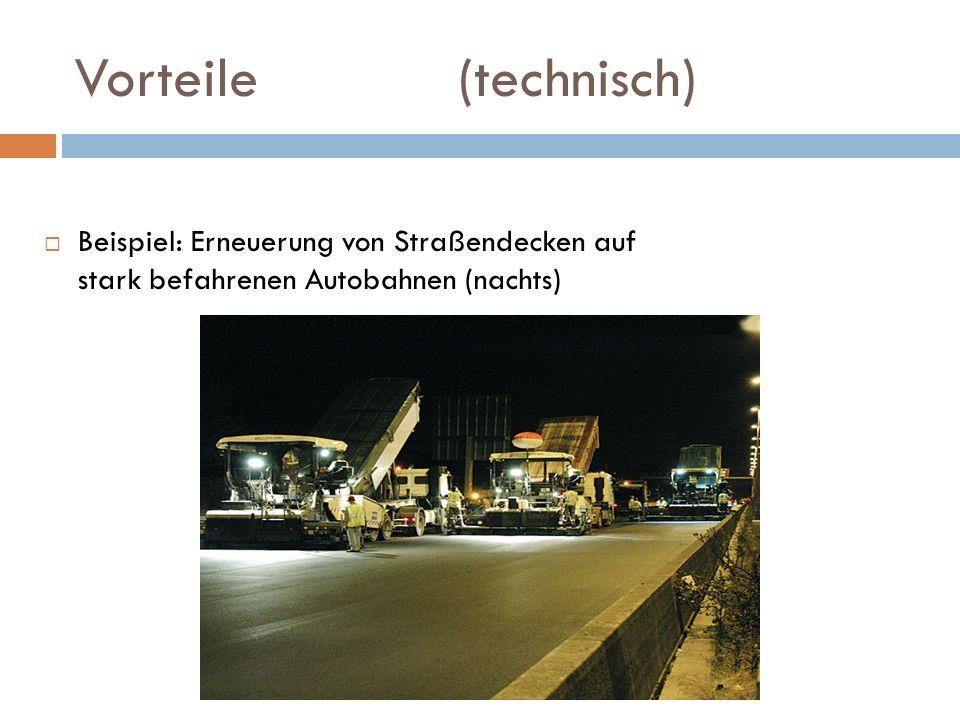 Vorteile (technisch) Beispiel: Erneuerung von Straßendecken auf stark befahrenen Autobahnen (nachts)