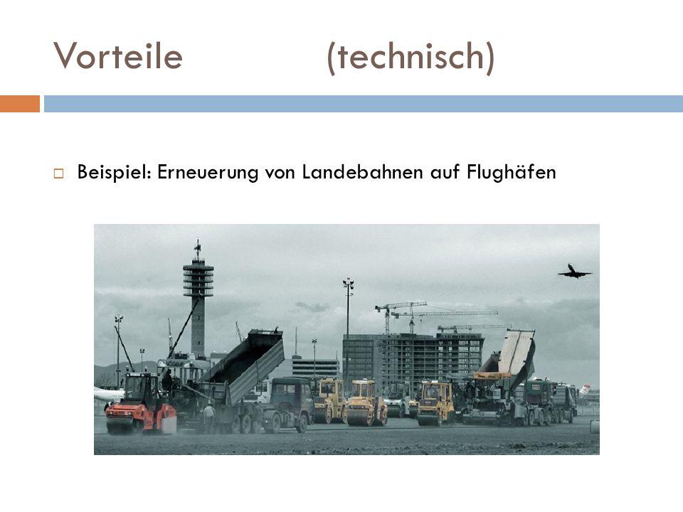 Vorteile (technisch) Beispiel: Erneuerung von Landebahnen auf Flughäfen