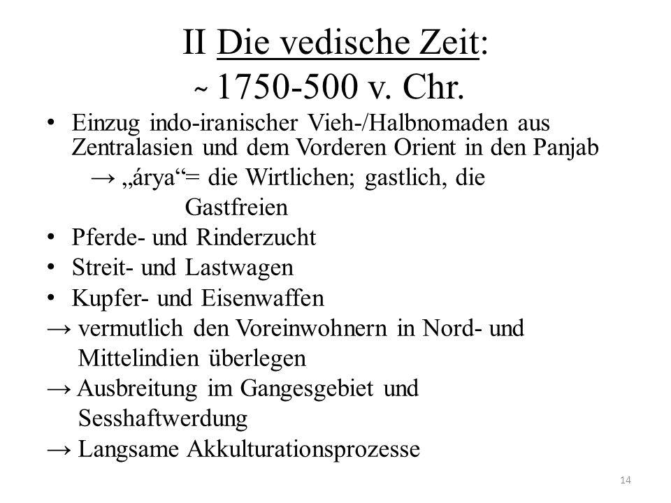 II Die vedische Zeit: ̴ 1750-500 v. Chr.