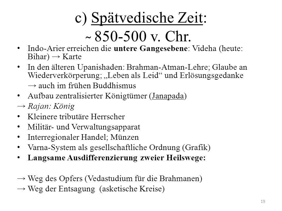 c) Spätvedische Zeit: ̴ 850-500 v. Chr.