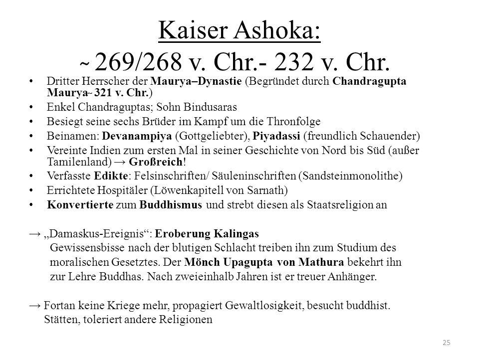 Kaiser Ashoka: ̴ 269/268 v. Chr.- 232 v. Chr.