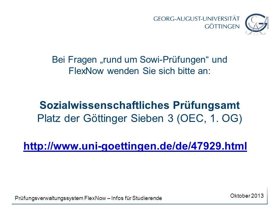 """Bei Fragen """"rund um Sowi-Prüfungen und FlexNow wenden Sie sich bitte an: Sozialwissenschaftliches Prüfungsamt Platz der Göttinger Sieben 3 (OEC, 1. OG)"""