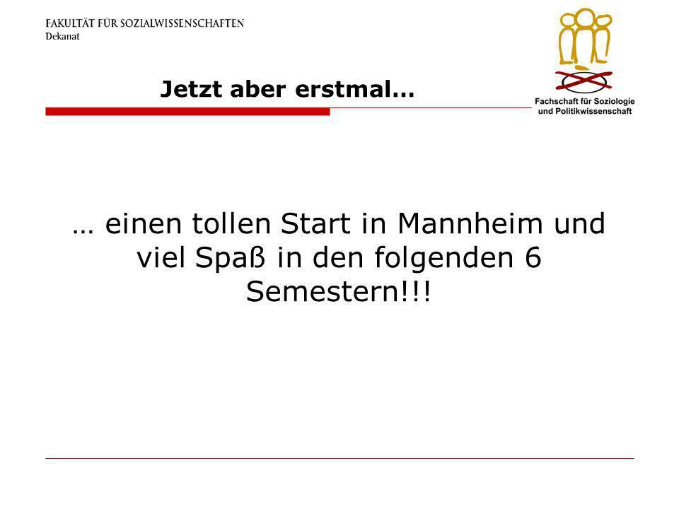 Jetzt aber erstmal… … einen tollen Start in Mannheim und viel Spaß in den folgenden 6 Semestern!!!