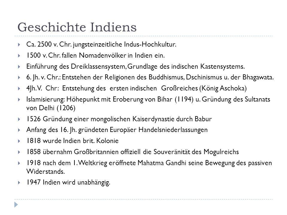 Geschichte Indiens Ca. 2500 v. Chr. jungsteinzeitliche Indus-Hochkultur. 1500 v. Chr. fallen Nomadenvölker in Indien ein.