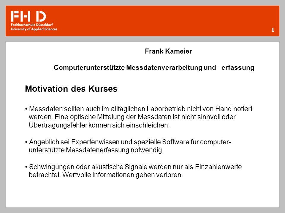 Frank Kameier Computerunterstützte Messdatenverarbeitung und –erfassung. Motivation des Kurses.