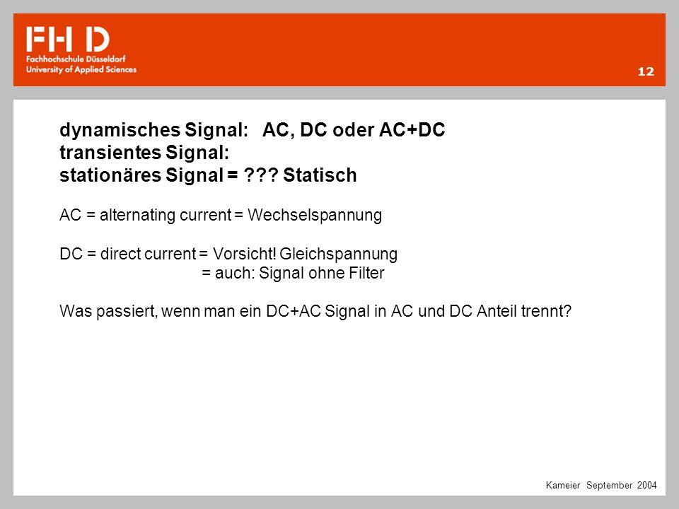 dynamisches Signal: AC, DC oder AC+DC transientes Signal: stationäres Signal = Statisch AC = alternating current = Wechselspannung DC = direct current = Vorsicht! Gleichspannung = auch: Signal ohne Filter Was passiert, wenn man ein DC+AC Signal in AC und DC Anteil trennt