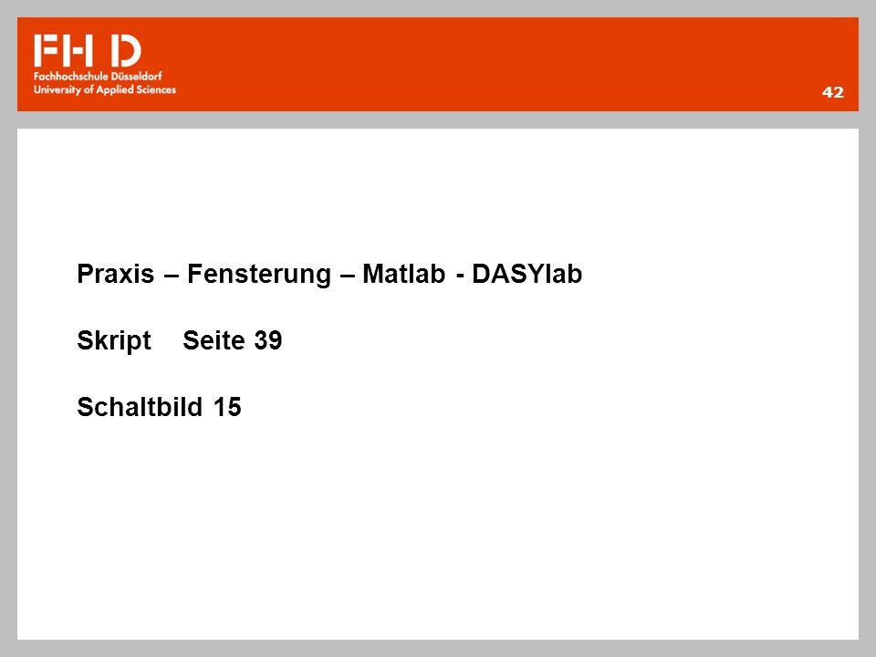Praxis – Fensterung – Matlab - DASYlab Skript Seite 39 Schaltbild 15