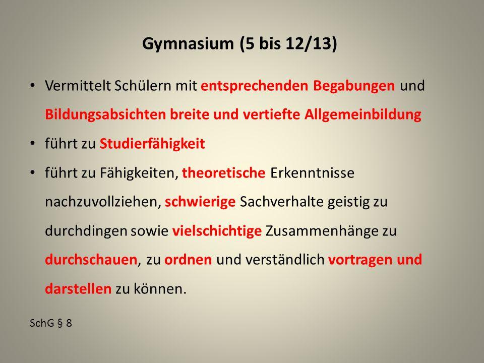 Gymnasium (5 bis 12/13) Vermittelt Schülern mit entsprechenden Begabungen und Bildungsabsichten breite und vertiefte Allgemeinbildung.