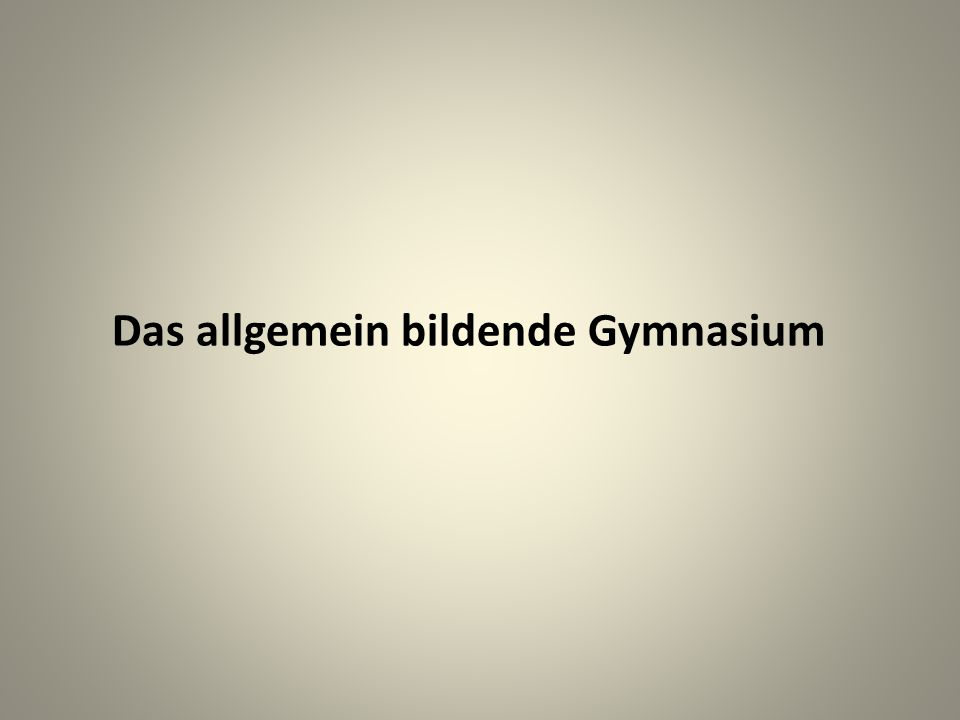 Das allgemein bildende Gymnasium