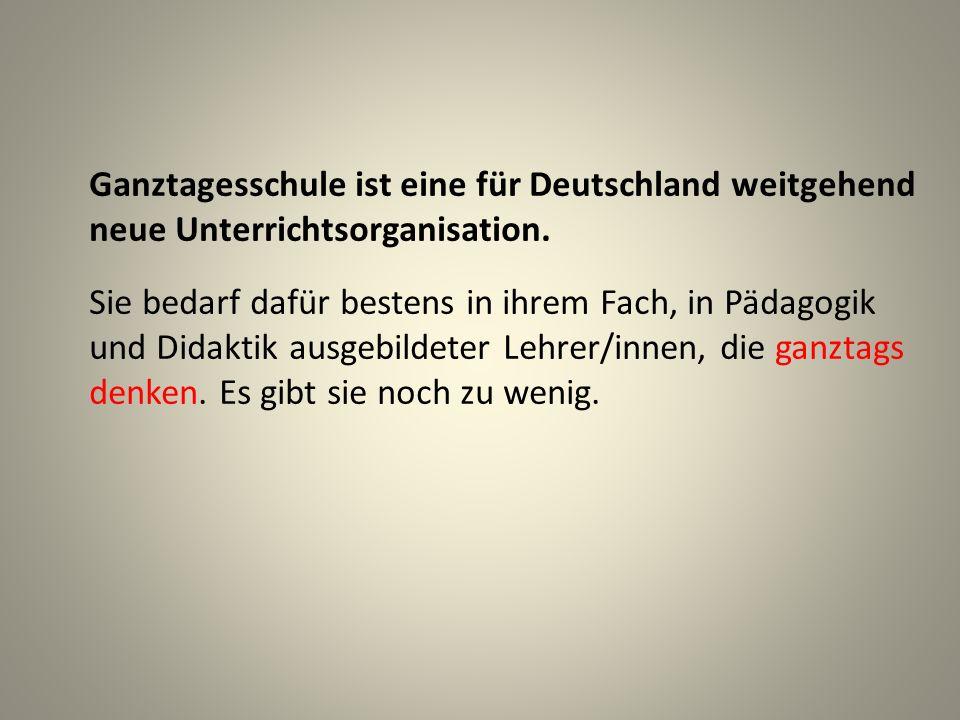 Ganztagesschule ist eine für Deutschland weitgehend neue Unterrichtsorganisation.