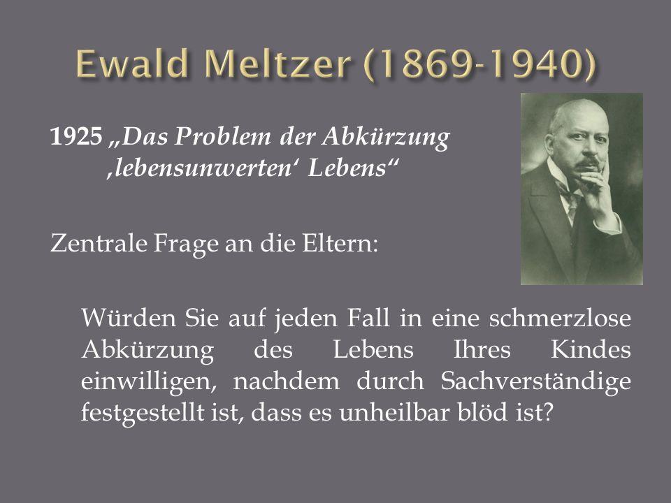 """Ewald Meltzer (1869-1940) 1925 """"Das Problem der Abkürzung 'lebensunwerten' Lebens Zentrale Frage an die Eltern:"""