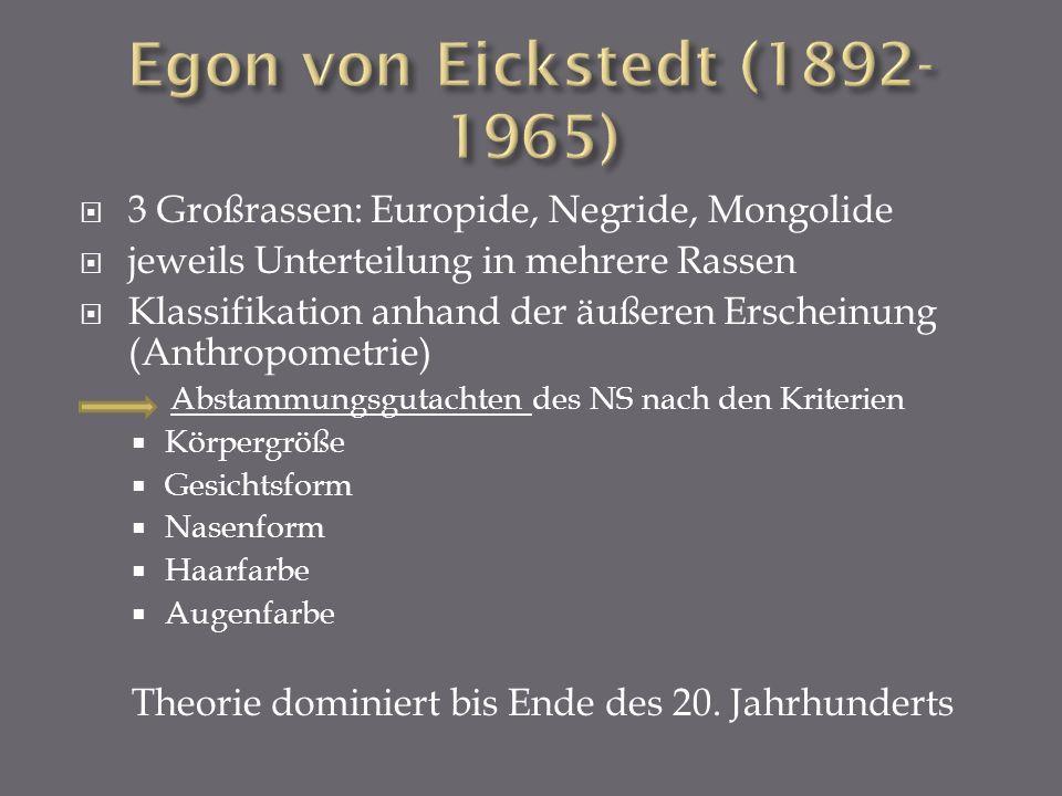 Egon von Eickstedt (1892-1965) 3 Großrassen: Europide, Negride, Mongolide. jeweils Unterteilung in mehrere Rassen.