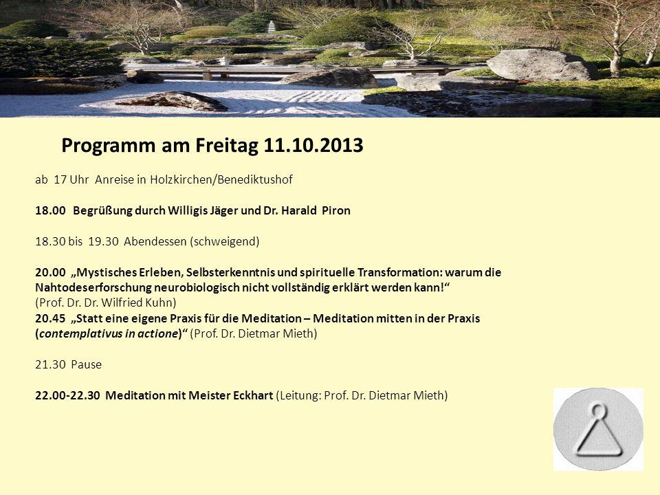 Programm am Freitag 11.10.2013 ab 17 Uhr Anreise in Holzkirchen/Benediktushof. 18.00 Begrüßung durch Willigis Jäger und Dr. Harald Piron.