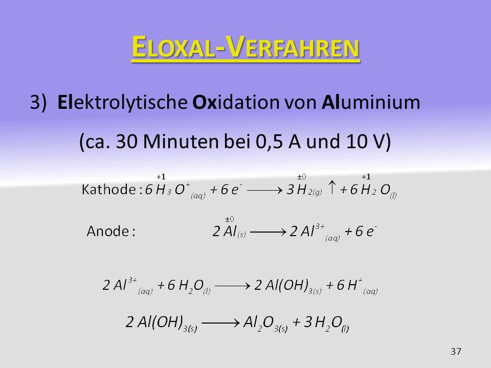 Eloxal-Verfahren 3) Elektrolytische Oxidation von Aluminium (ca. 30 Minuten bei 0,5 A und 10 V)