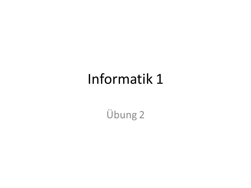 Informatik 1 Übung 2