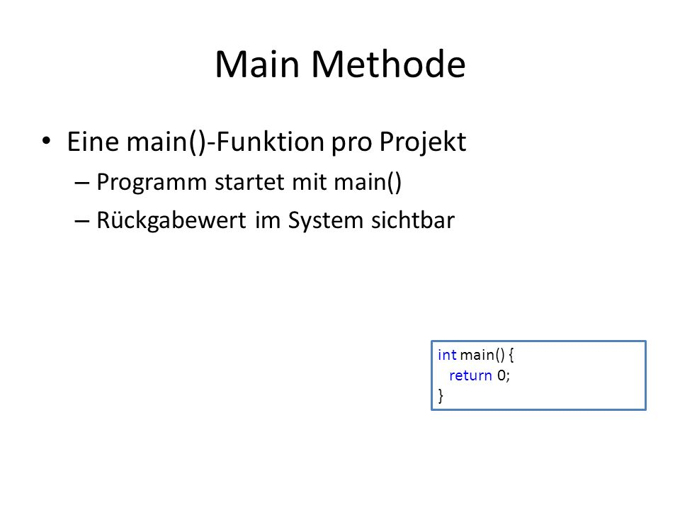 Main Methode Eine main()-Funktion pro Projekt