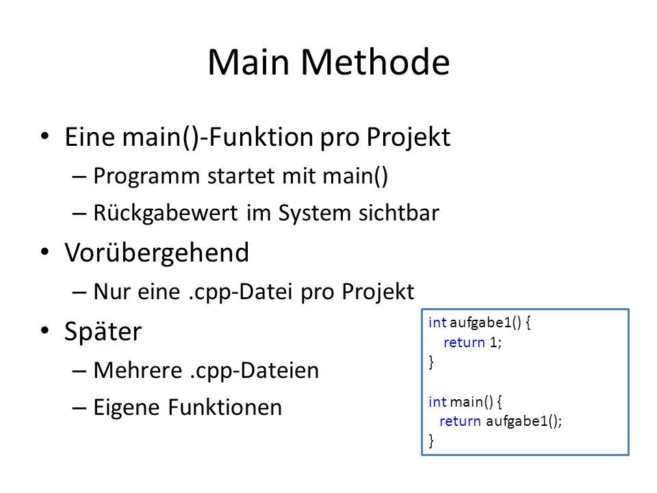 Main Methode Eine main()-Funktion pro Projekt Vorübergehend Später