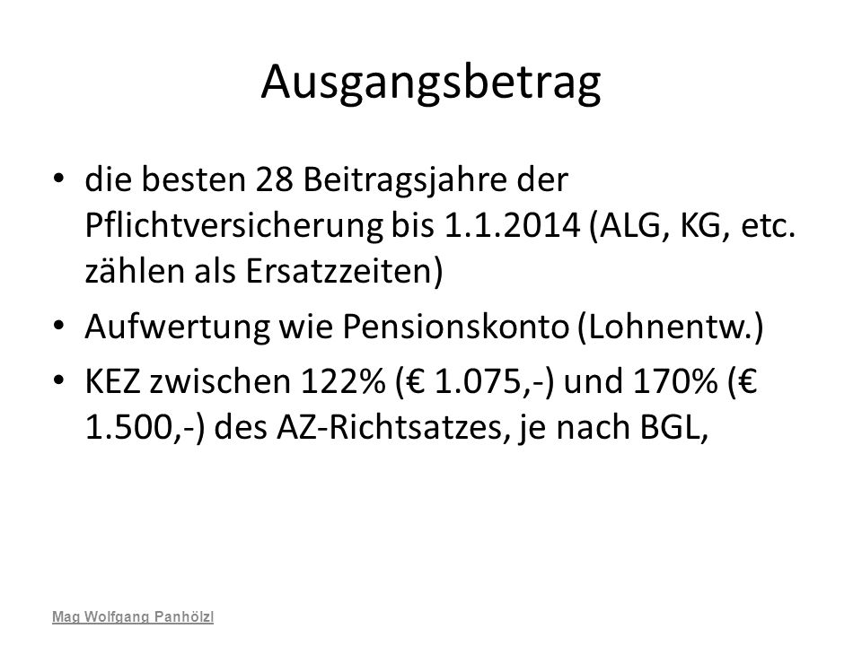 Ausgangsbetrag die besten 28 Beitragsjahre der Pflichtversicherung bis 1.1.2014 (ALG, KG, etc. zählen als Ersatzzeiten)