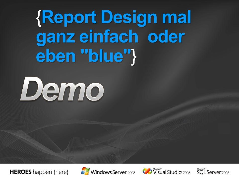 {Report Design mal ganz einfach oder eben blue }