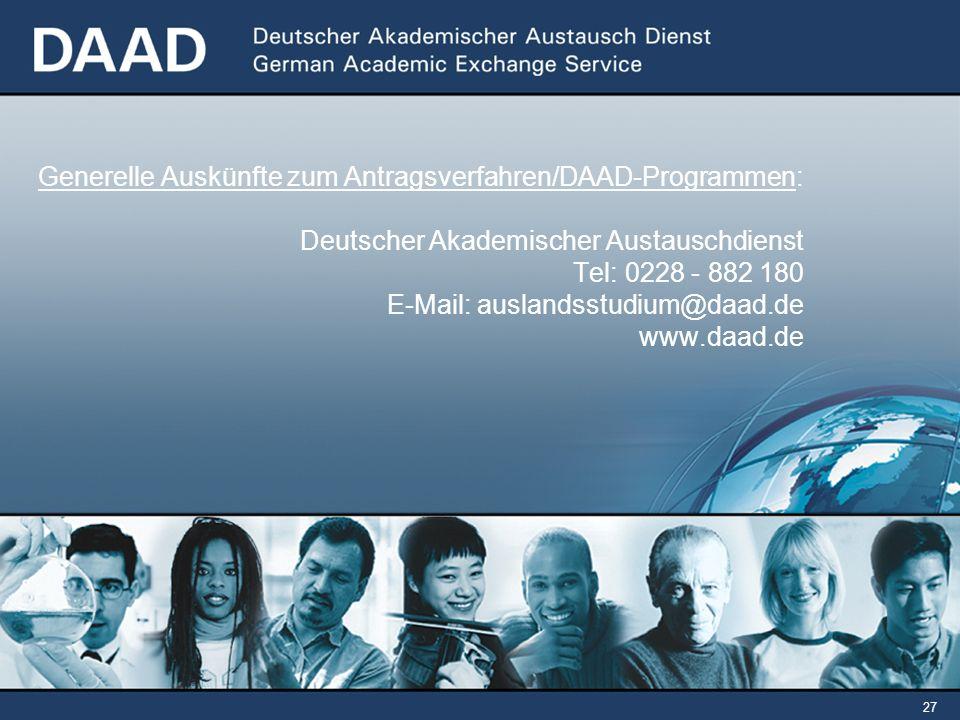Generelle Auskünfte zum Antragsverfahren/DAAD-Programmen: Deutscher Akademischer Austauschdienst Tel: 0228 - 882 180 E-Mail: auslandsstudium@daad.de www.daad.de