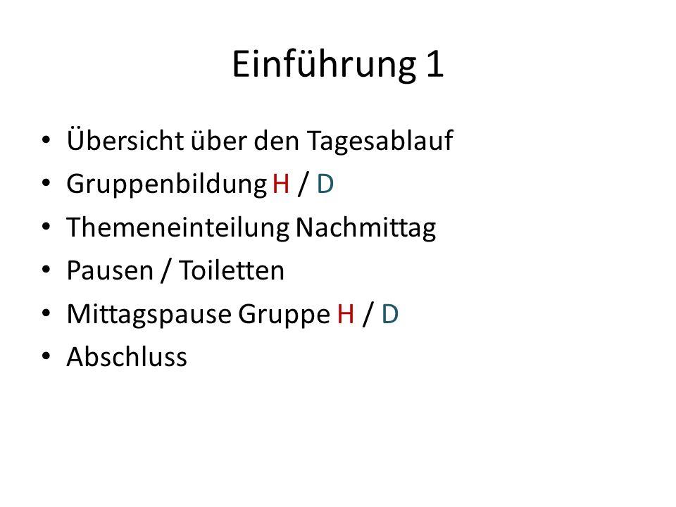 Einführung 1 Übersicht über den Tagesablauf Gruppenbildung H / D