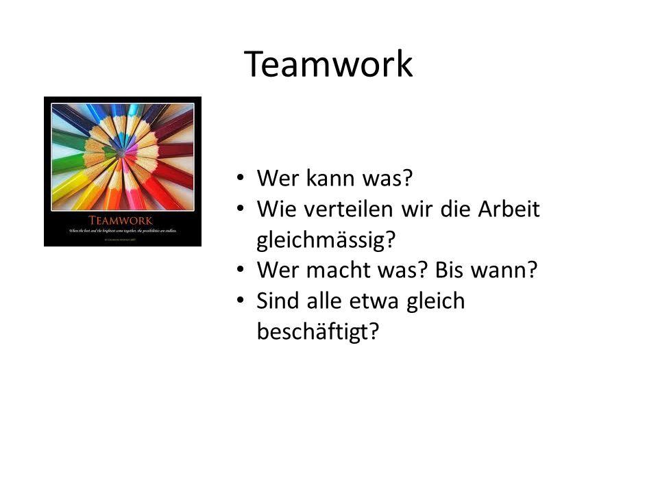 Teamwork Wer kann was Wie verteilen wir die Arbeit gleichmässig