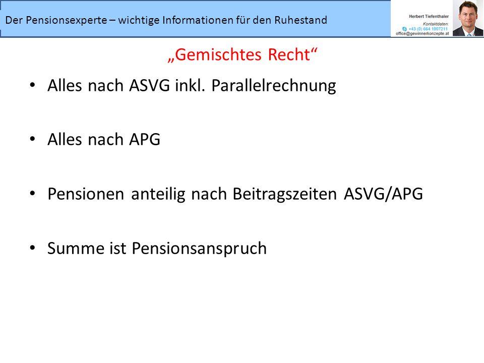 """""""Gemischtes Recht Alles nach ASVG inkl. Parallelrechnung. Alles nach APG. Pensionen anteilig nach Beitragszeiten ASVG/APG."""