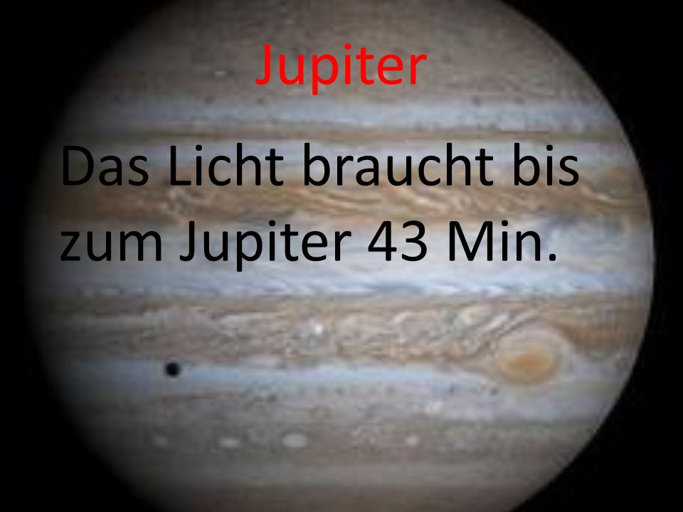 Jupiter Das Licht braucht bis zum Jupiter 43 Min.