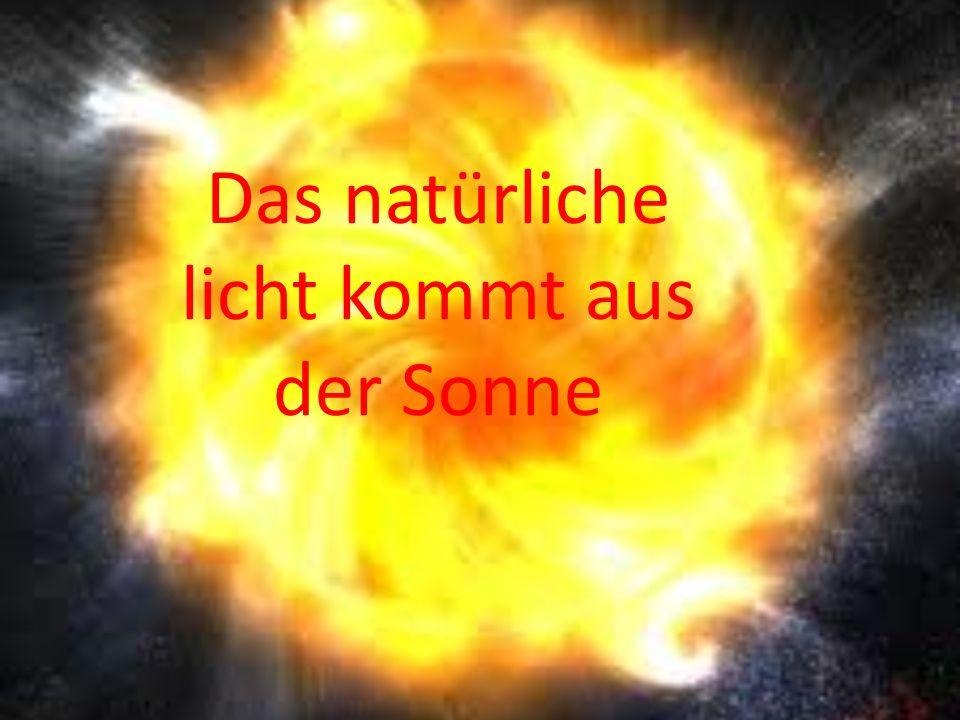 Das natürliche licht kommt aus der Sonne