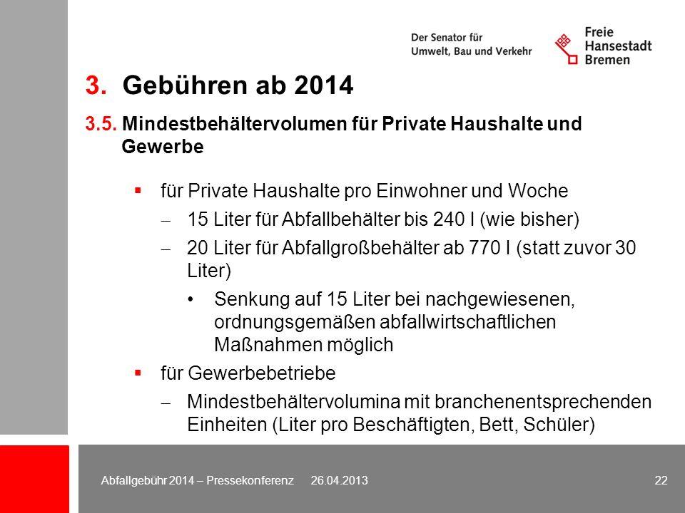 3. Gebühren ab 2014 3.5. Mindestbehältervolumen für Private Haushalte und. Gewerbe. für Private Haushalte pro Einwohner und Woche.