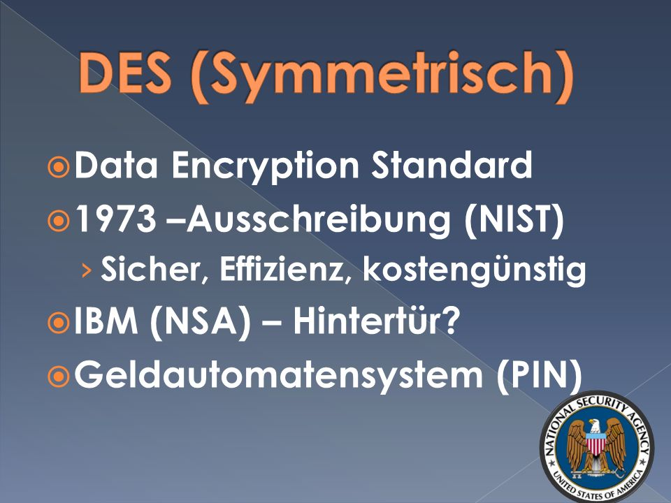 DES (Symmetrisch) Data Encryption Standard 1973 –Ausschreibung (NIST)