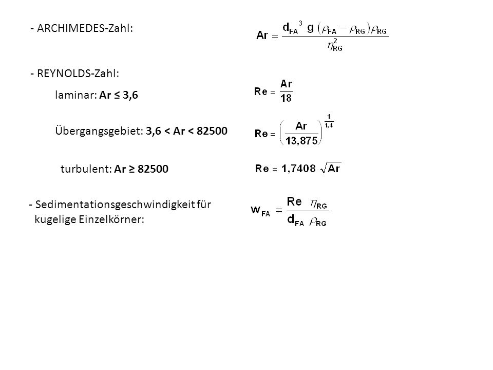- ARCHIMEDES-Zahl:- REYNOLDS-Zahl: laminar: Ar ≤ 3,6. Übergangsgebiet: 3,6 < Ar < 82500. turbulent: Ar ≥ 82500.