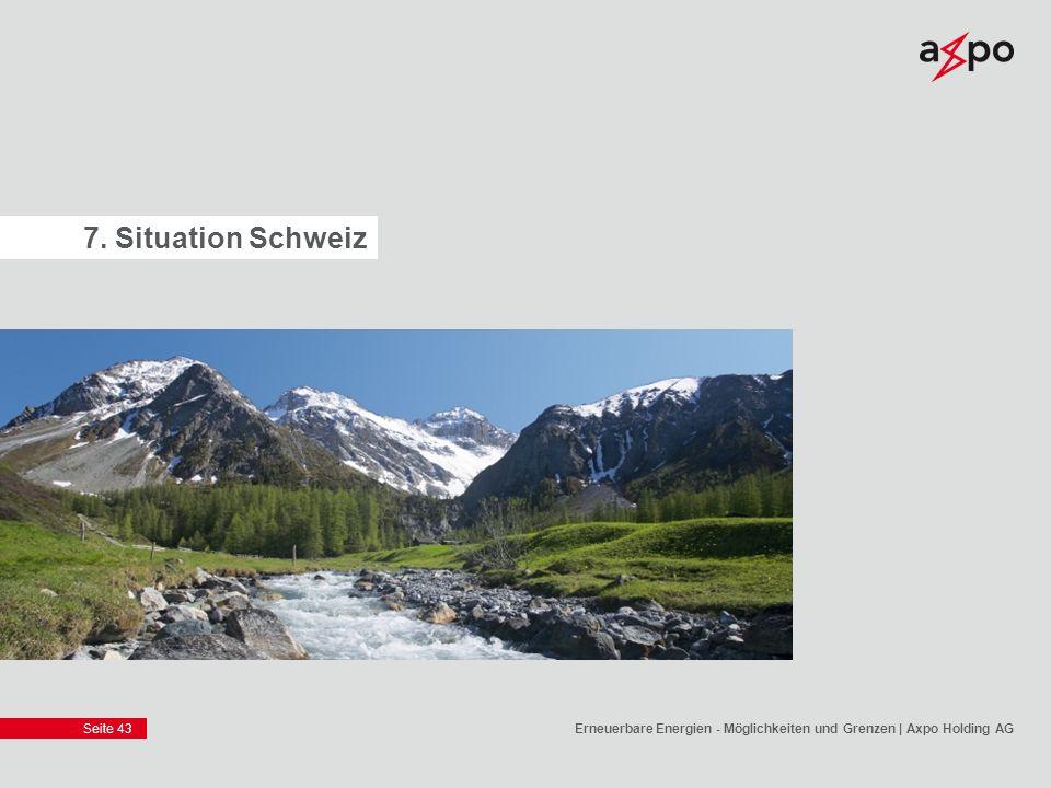 7. Situation Schweiz Erneuerbare Energien - Möglichkeiten und Grenzen | Axpo Holding AG