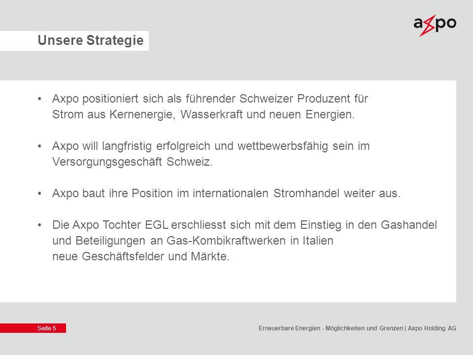 Unsere Strategie Axpo positioniert sich als führender Schweizer Produzent für Strom aus Kernenergie, Wasserkraft und neuen Energien.