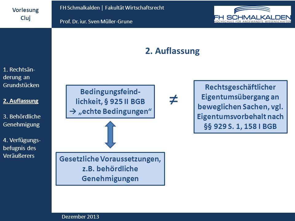 Vorlesung Cluj. FH Schmalkalden │ Fakultät Wirtschaftsrecht. Prof. Dr. iur. Sven Müller-Grune. 2. Auflassung.