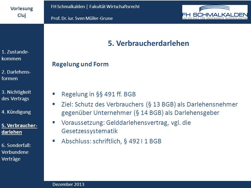 5. Verbraucherdarlehen Regelung und Form Regelung in §§ 491 ff. BGB