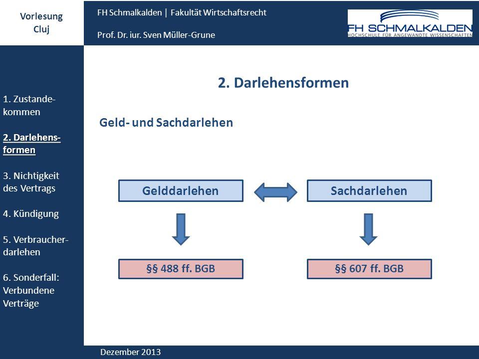 2. Darlehensformen Geld- und Sachdarlehen Gelddarlehen Sachdarlehen