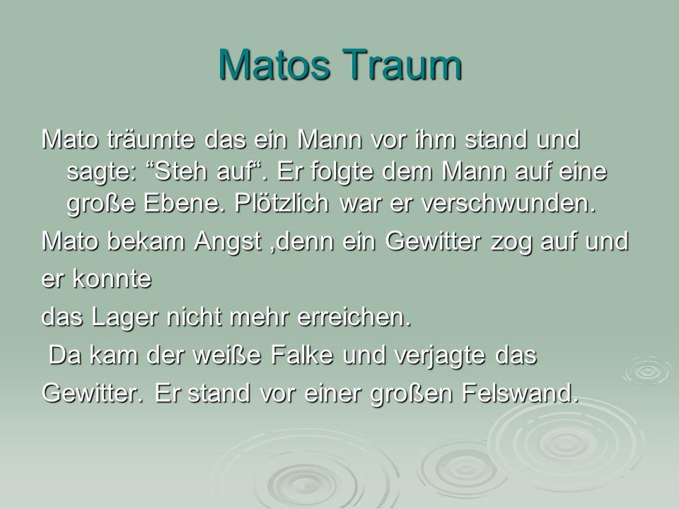 Matos Traum Mato träumte das ein Mann vor ihm stand und sagte: Steh auf . Er folgte dem Mann auf eine große Ebene. Plötzlich war er verschwunden.