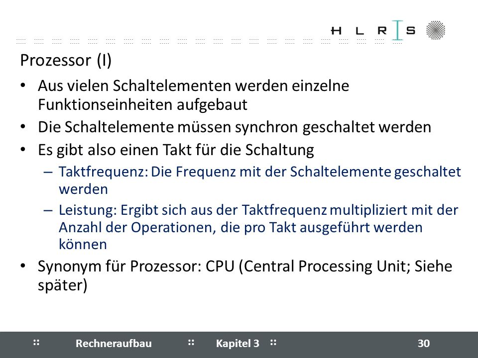 Prozessor (I) Aus vielen Schaltelementen werden einzelne Funktionseinheiten aufgebaut. Die Schaltelemente müssen synchron geschaltet werden.