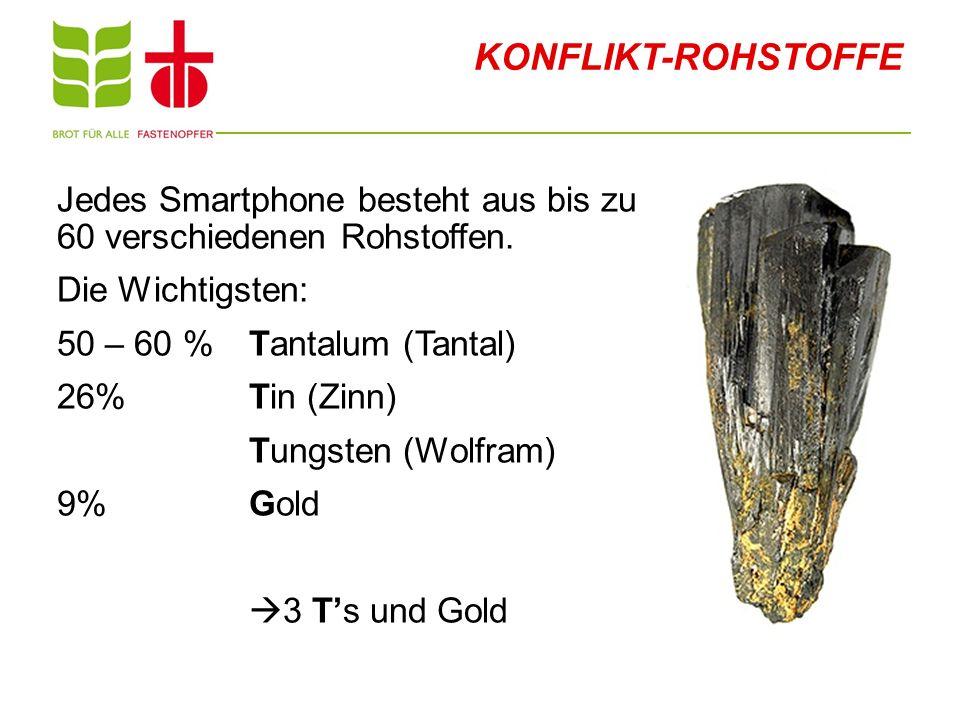 KONFLIKT-ROHSTOFFE Jedes Smartphone besteht aus bis zu 60 verschiedenen Rohstoffen. Die Wichtigsten: