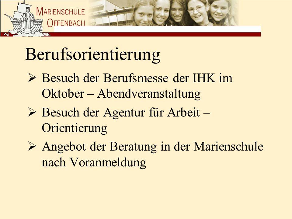 Berufsorientierung Besuch der Berufsmesse der IHK im Oktober – Abendveranstaltung. Besuch der Agentur für Arbeit – Orientierung.