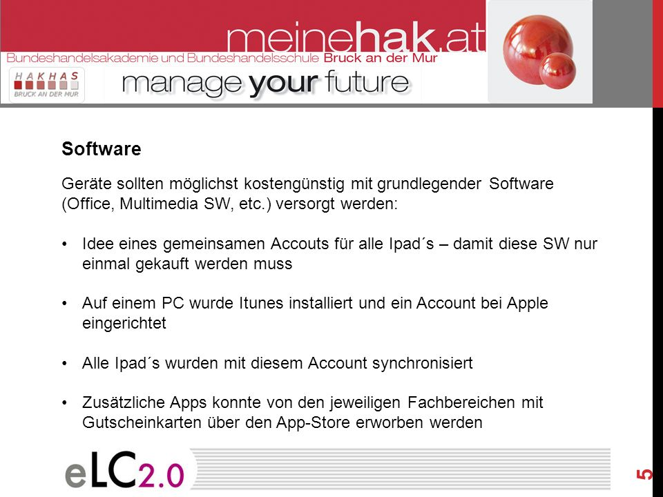 Software Geräte sollten möglichst kostengünstig mit grundlegender Software (Office, Multimedia SW, etc.) versorgt werden: