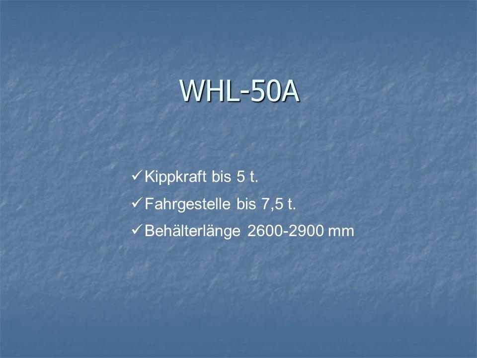WHL-50A Kippkraft bis 5 t. Fahrgestelle bis 7,5 t.