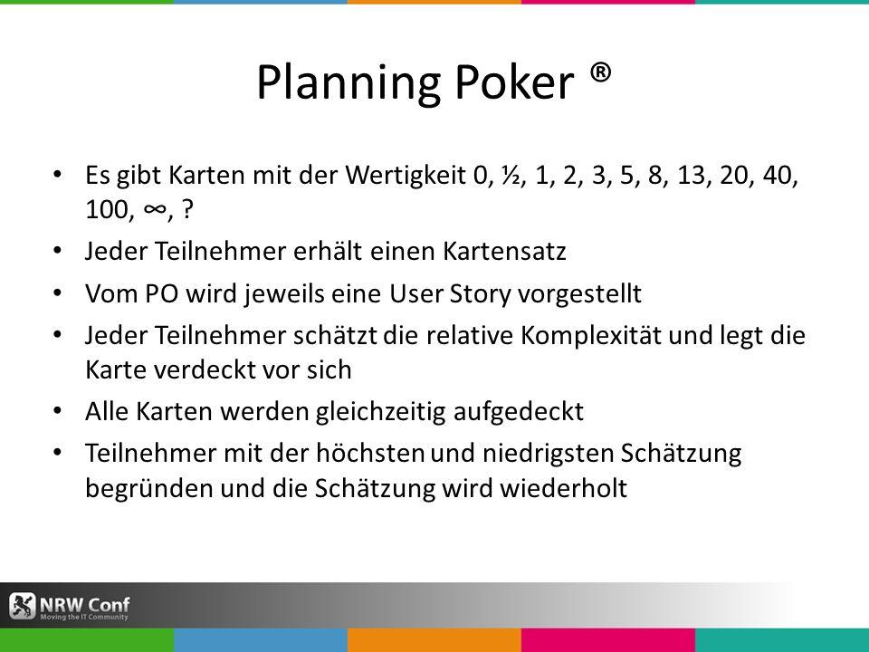 Planning Poker ® Es gibt Karten mit der Wertigkeit 0, ½, 1, 2, 3, 5, 8, 13, 20, 40, 100, ∞, Jeder Teilnehmer erhält einen Kartensatz.