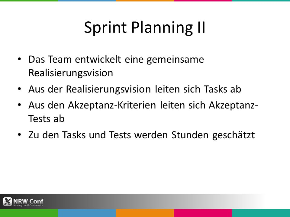 Sprint Planning II Das Team entwickelt eine gemeinsame Realisierungsvision. Aus der Realisierungsvision leiten sich Tasks ab.