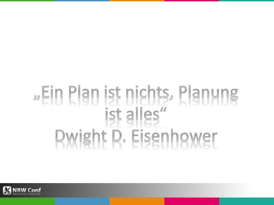 """""""Ein Plan ist nichts, Planung ist alles"""