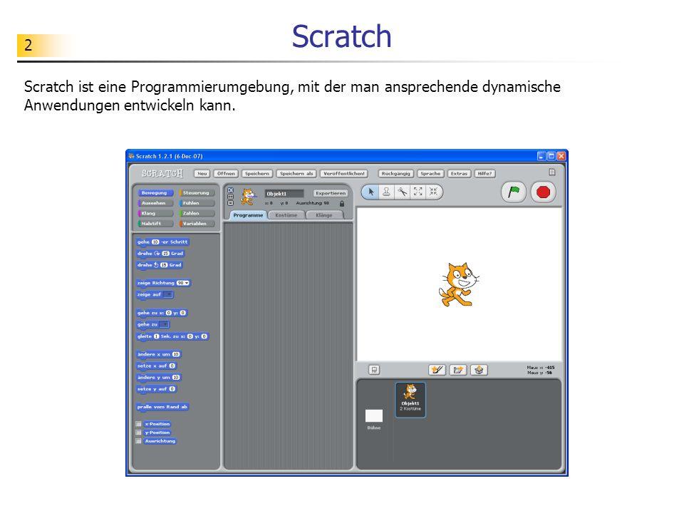 Scratch Scratch ist eine Programmierumgebung, mit der man ansprechende dynamische Anwendungen entwickeln kann.